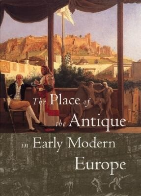 The Place of the Antique in Early Modern Europe als Taschenbuch