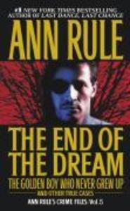 The End of the Dream the Golden Boy Who Never Grew Up: Ann Rules Crime Files Volume 5 als Taschenbuch