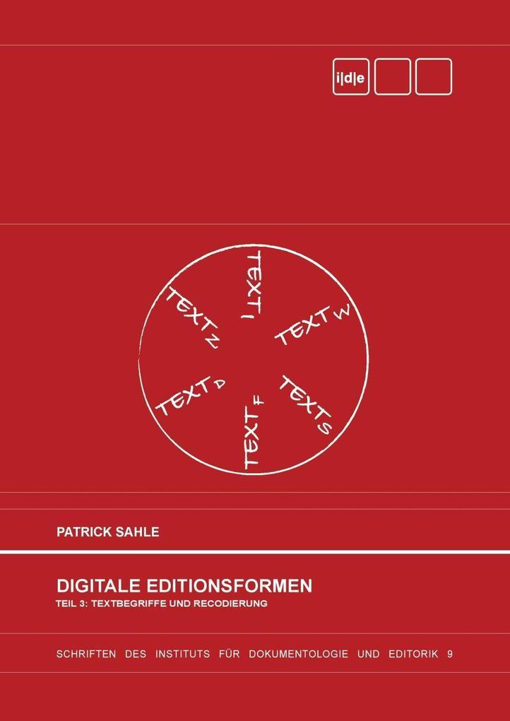 Digitale Editionsformen - Teil 3: Textbegriffe und Recodierung als eBook