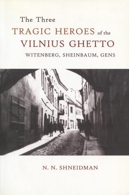 The Three Tragic Heroes of the Vilnius Ghetto: Witenberg, Sheinbaum, Gens als Taschenbuch