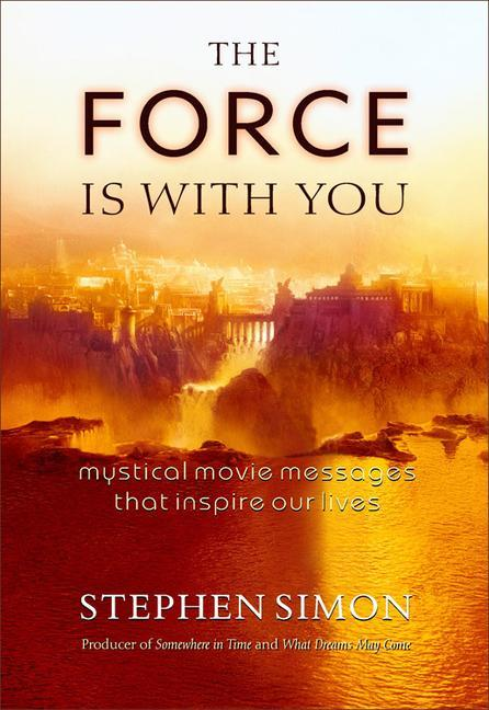 The Force Is with You: Mystical Movie Messages That Inspire Our Lives: Mystical Movie Messages That Inspire Our Lives als Taschenbuch