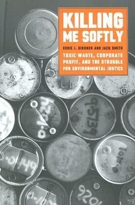 Killing Me Softly: Toxic Waste, Corporate Profit, and the Struggle for Environmental Justice als Taschenbuch