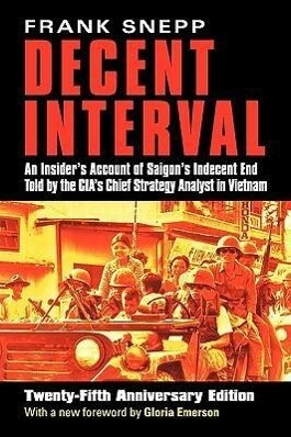 Decent Interval: An Insider's Account of Saigon's Indecent End Told by the Cia's Chief Strategy Analyst in Vietnam als Taschenbuch