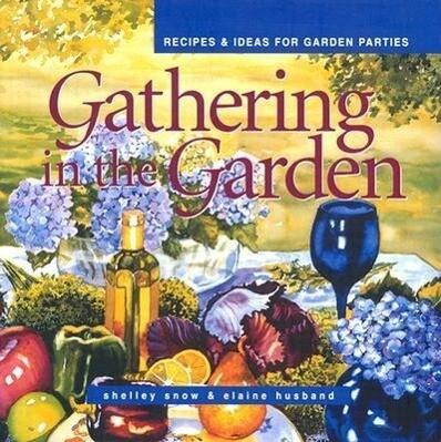 Gathering in the Garden: Recipes & Ideas for Garden Parties als Buch