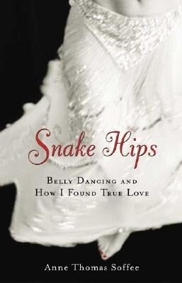 Snake Hips: Belly Dancing and How I Found True Love als Buch