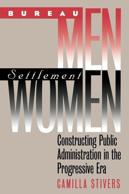 Bureau Men, Settlement Women: Constructing Public Administration in the Progressive Era als Taschenbuch