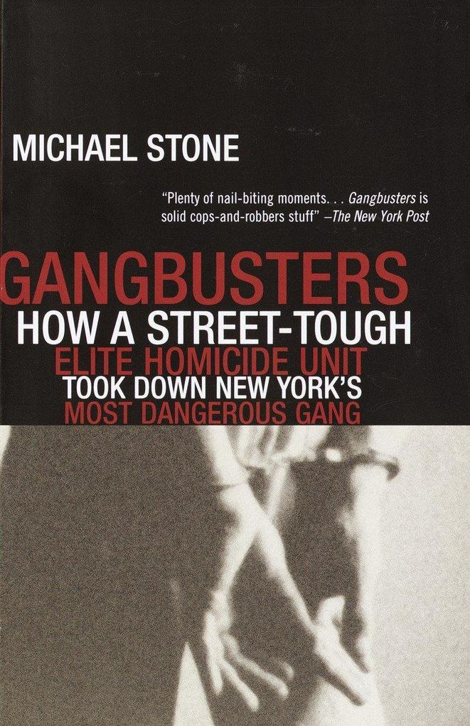 Gangbusters: How a Street Tough, Elite Homicide Unit Took Down New York's Most Dangerous Gang als Taschenbuch