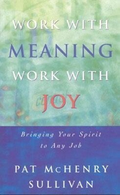 Work with Meaning, Work with Joy: Bringing Your Spirit to Any Job als Taschenbuch