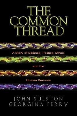 The Common Thread: A Story of Science, Politics, Ethics, and the Human Genome als Buch