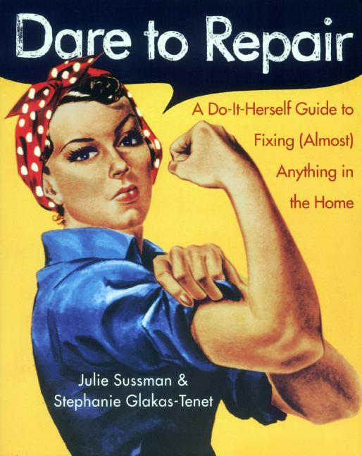 Dare to Repair: A Do-It-Herself Guide to Fixing (Almost) Anything in the Home als Taschenbuch