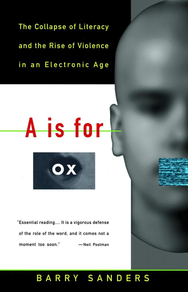 A is for Ox: The Collapse of Literacy and the Rise of Violence in an Electronic Age als Taschenbuch