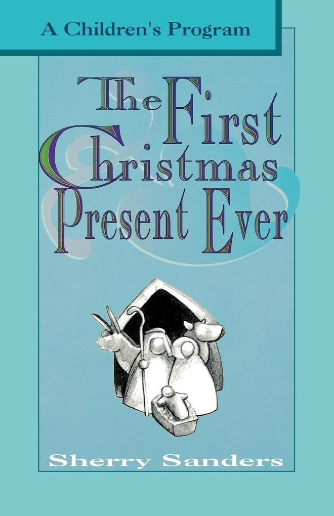 The First Christmas Present Ever: A Children's Program als Taschenbuch