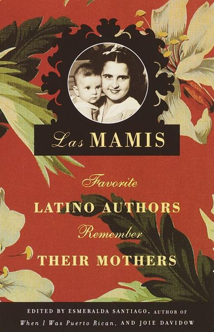Las Mamis: Favorite Latino Authors Remember Their Mothers als Taschenbuch
