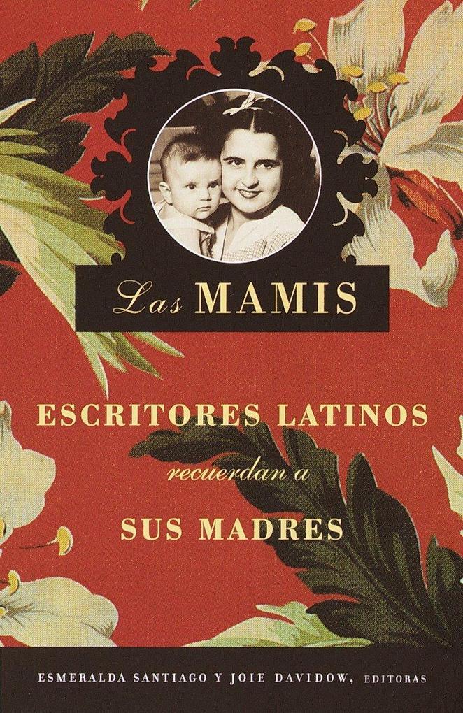 Las Mamis: Escritores Latinos Recuerdan A Sus Madres = Mothers als Taschenbuch