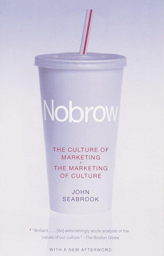 Nobrow: The Culture of Marketing + the Marketing of Culture als Taschenbuch