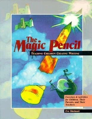 The Magic Pencil: Teaching Children Creative Writing- Exercises and Activities for Children, Their Parents, and Their Teachers als Taschenbuch