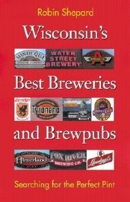 Wisconsin's Best Breweries and Brewpubs: Searching for the Perfect Pint als Taschenbuch
