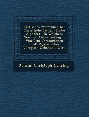 Kritisches W Rterbuch Ber Juristische Sachen: Erstes Alphabet: In Welchem Von Der Abwechselung ... Von Dem Verstorbenen Prof. Pagenstecher Vorz Glich als Taschenbuch