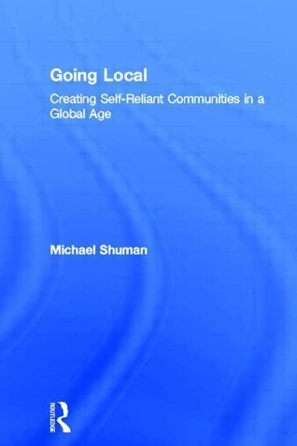 Going Local: Creating Self-Reliant Communities in a Global Age als Taschenbuch
