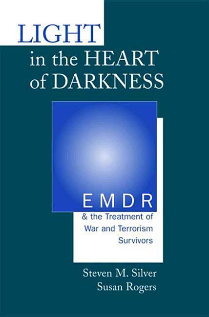 Light in the Heart of Darkness: Emdr and the Treatment of War and Terrorism Survivors als Buch
