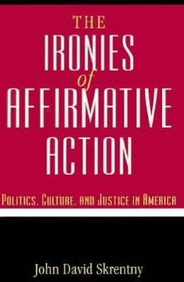 The Ironies of Affirmative Action: Politics, Culture, and Justice in America als Taschenbuch