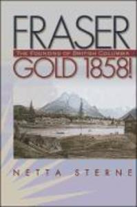 Fraser Gold 1858!: The Founding of British Columbia als Buch