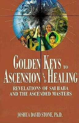 Golden Keys to Ascension and Healing: Revelations of Sai Baba and the Ascended Masters als Taschenbuch