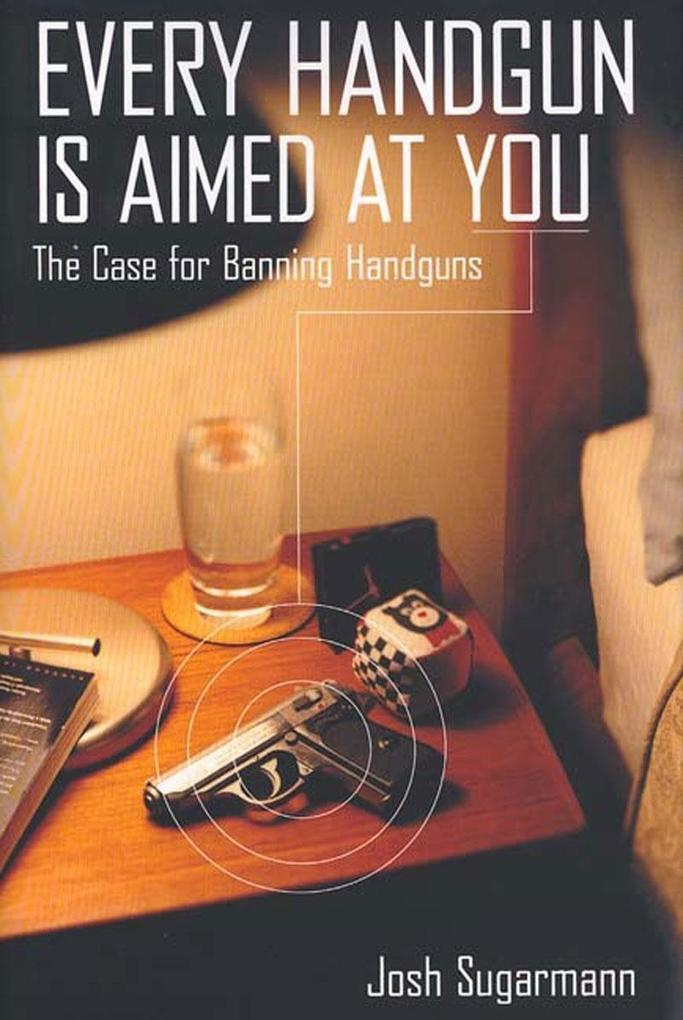 Every Handgun is Aimed at You: The Case for Banning Handguns als Taschenbuch