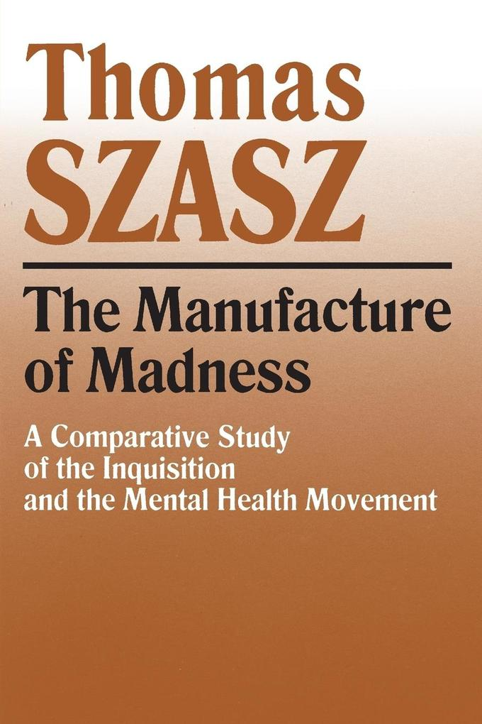 The Manufacture of Madness: A Comparative Study of the Inquisition and the Mental Health Movement als Taschenbuch