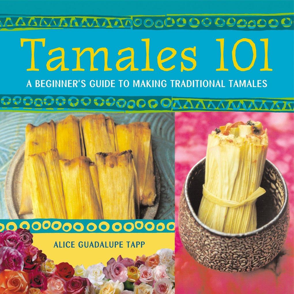 Tamales 101: A Beginner's Guide to Making Traditional Tamales als Taschenbuch