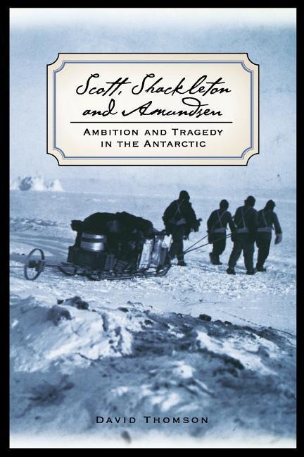 Scott, Shackleton, and Amundsen: Ambition and Tragedy in the Antarctic als Taschenbuch