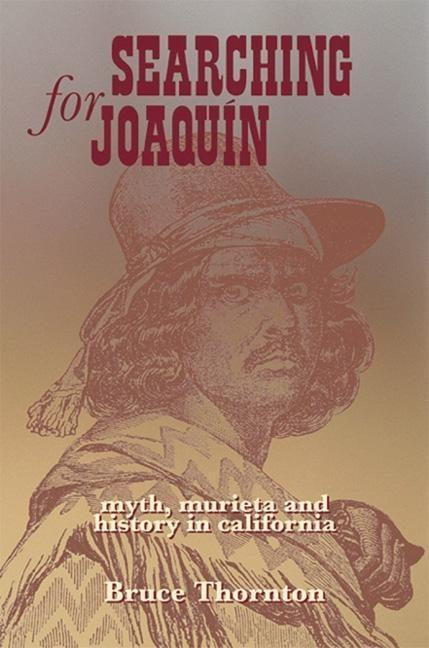 Searching for Joaquin: Myth, Murieta and History in California als Buch