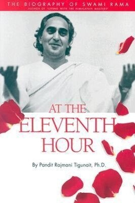 At the Eleventh Hour: The Biography of Swami Rama als Taschenbuch