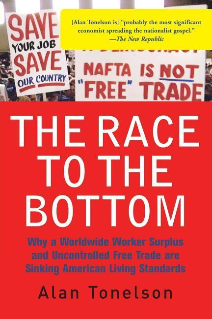 The Race to the Bottom: Why a Worldwide Worker Surplus and Uncontrolled Free Trade Are Sinking American Living Standards als Taschenbuch