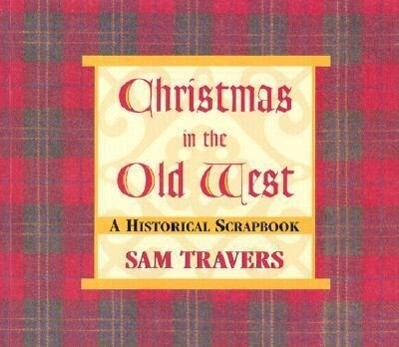Christmas in the Old West: A Historical Scrapbook als Taschenbuch