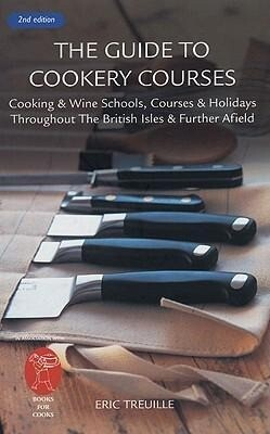 The Guide to Cookery Courses: Cooking & Wine Schools, Courses & Holidays Throughout the British Isles & Further Afield als Taschenbuch