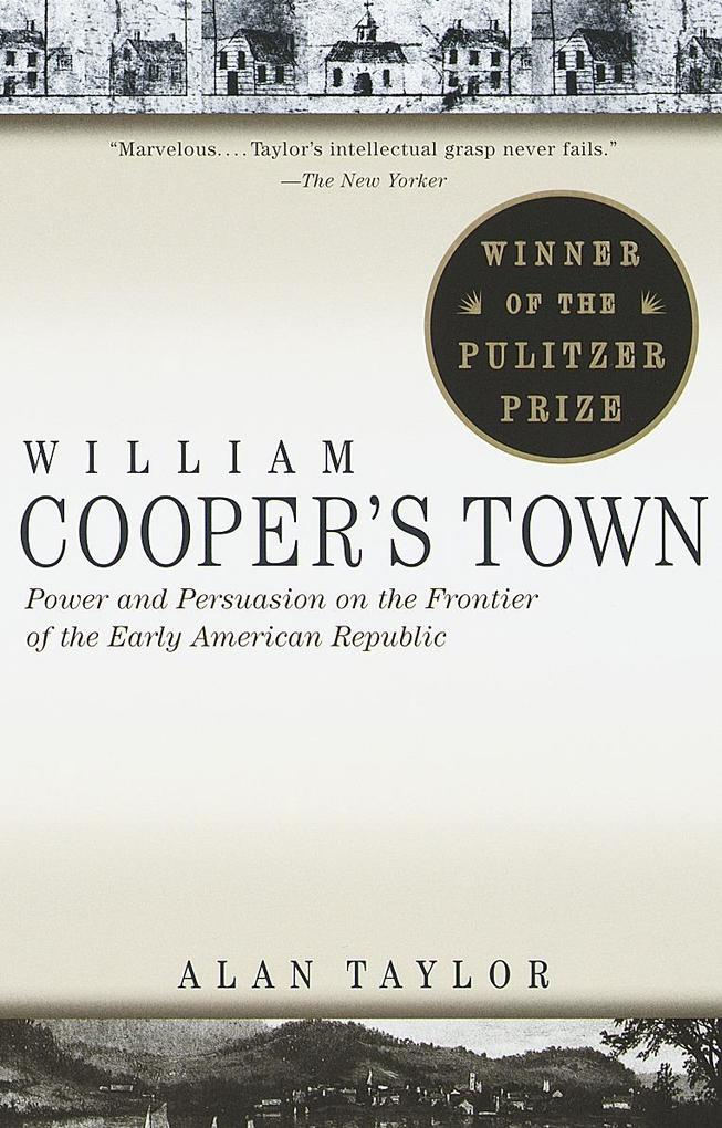 William Cooper's Town: Power and Persuasion on the Frontier of the Early American Republic als Taschenbuch