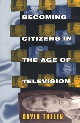 Becoming Citizens in the Age of Television: How Americans Challenged the Media and Seized Political Initiative During the Iran-Contra Debate als Taschenbuch
