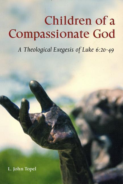 Children of a Compassionate God: A Theological Exegesis of Luke 6:20-49 als Taschenbuch