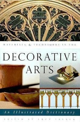 Materials & Techniques in the Decorative Arts: An Illustrated Dictionary als Buch