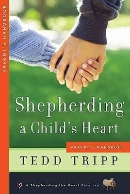 Shepherding a Child's Heart: Parent's Handbook als Taschenbuch