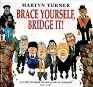 Brace Yourself, Bridge It!: A Guide to Irish Political Relationships,1996-1998 als Taschenbuch