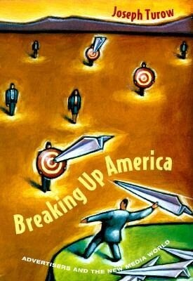Breaking Up America: Advertisers and the New Media World als Buch