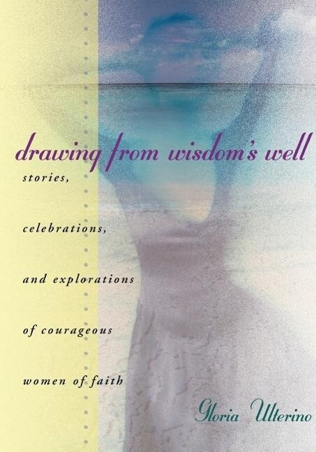 Drawing from Wisdom's Well: Stories, Celebrations, and Explorations of Courageous Women of Faith als Taschenbuch