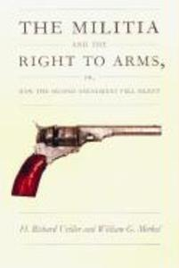 The Militia and the Right to Arms, or, How the Second Amendment Fell Silent als Taschenbuch