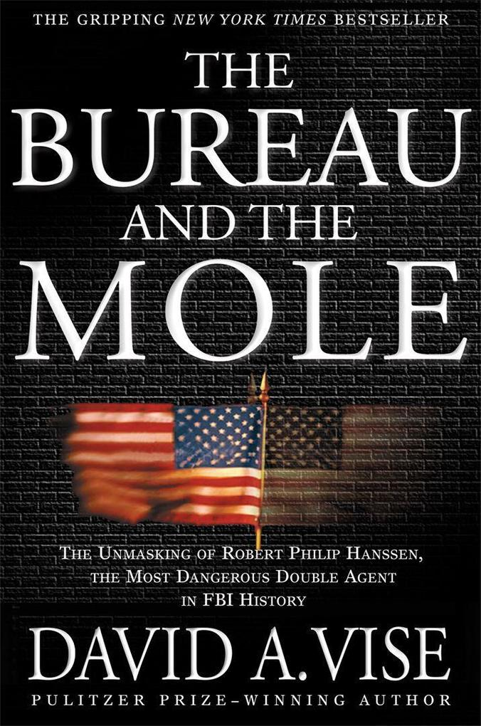 The Bureau and the Mole: The Unmasking of Robert Philip Hanssen, the Most Dangerous Double Agent in FBI History als Taschenbuch