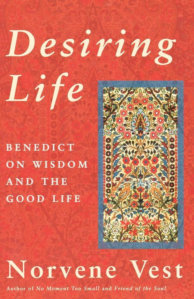 Desiring Life: Benedict on Wisdom and the Good Life als Taschenbuch