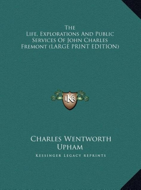 The Life, Explorations And Public Services Of John Charles Fremont (LARGE PRINT EDITION) als Buch von Charles Wentworth
