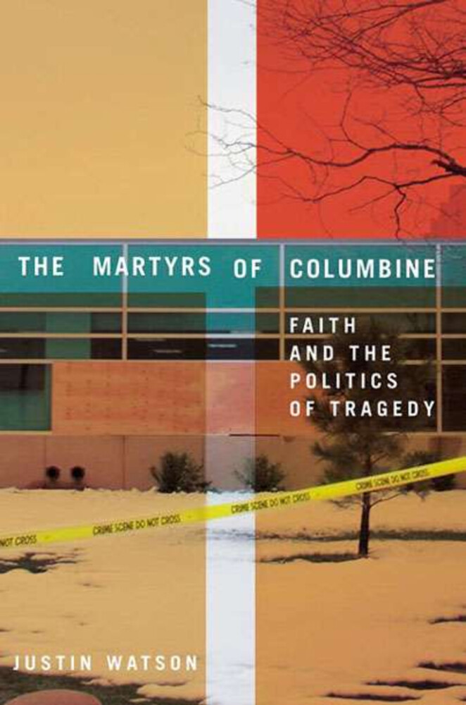The Martyrs of Columbine: Faith and the Politics of Tragedy als Buch
