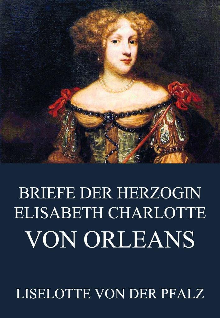 Briefe Liselotte Von Der Pfalz : Liselotte von der pfalz briefe herzogin elisabeth